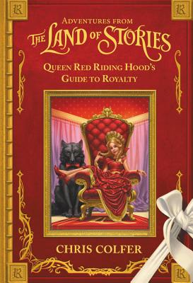 Adventures from the Land of Stories: Queen Red Riding Hood's Guide to Royalty Cover Image