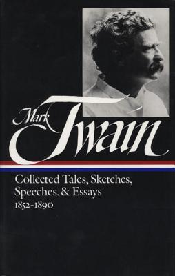 Mark Twain: Collected Tales, Sketches, Speeches, and Essays Vol. 1 1852-1890  (LOA #60) (Library of America Mark Twain Edition #4) Cover Image