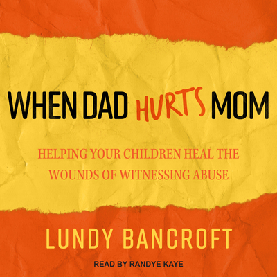 When Dad Hurts Mom: Helping Your Children Heal the Wounds of Witnessing Abuse Cover Image