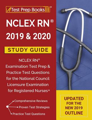NCLEX RN 2019 & 2020 Study Guide: NCLEX RN Examination Test Prep & Practice Test Questions for the National Council Licensure Examination for Register Cover Image