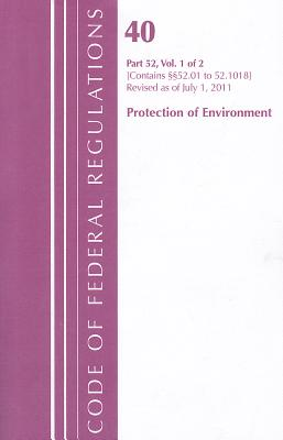 Code of Federal Regulations Title 40: Part 52, Vol. 1 of 2 (Contains 52.01 to 52.1018) Revised as Ofjuly 1, 2011 Protection of Environment Cover Image