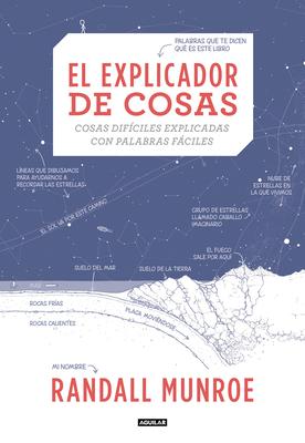 El explicador de cosas: cosas difíciles explicadas con palabras fáciles / Thing Explainer: Complicated Stuff in Simple Words Cover Image