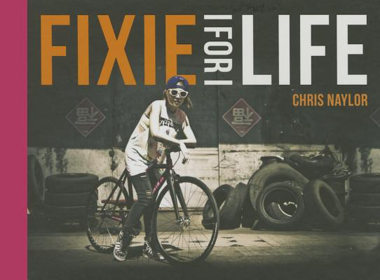 Fixie For Life: Urban Fixed-Gear Style and Culture Cover Image