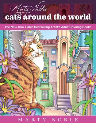 Marty Noble's Cats Around the World: New York Times Bestselling Artists' Adult Coloring Books Cover Image