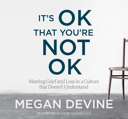 It's Ok That You're Not Ok: Meeting Grief and Loss in a Culture That Doesn't Understand Cover Image