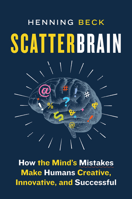 Scatterbrain: How the Mind's Mistakes Make Humans Creative, Innovative, and Successful Cover Image