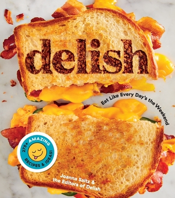 Delish: Eat Like Every Day's the Weekend Cover Image
