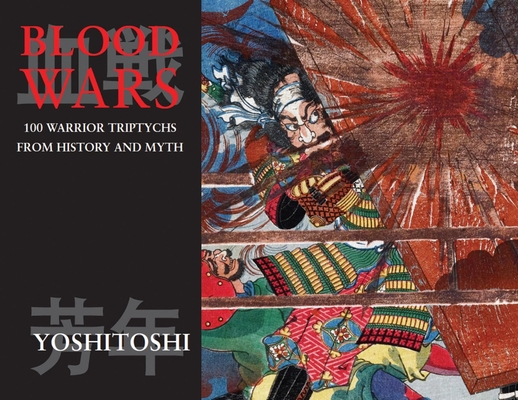 Blood Wars: 100 Warrior Triptychs from History and Myth (Ukiyo-E Masters #1) Cover Image