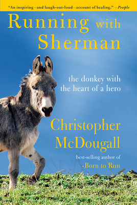 Running with Sherman: The Donkey with the Heart of a Hero Christopher McDougall, Knopf, $27.95,