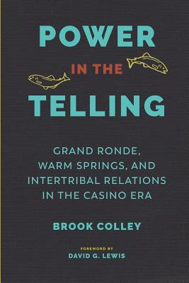 Power in the Telling: Grand Ronde, Warm Springs, and Intertribal Relations in the Casino Era (Indigenous Confluences) Cover Image