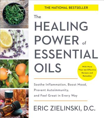 The Healing Power of Essential Oils: Soothe Inflammation, Boost Mood, Prevent Autoimmunity, and Feel Great in Every Way Cover Image