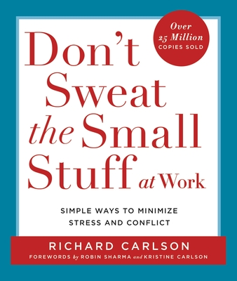 Don't Sweat the Small Stuff at Work: Simple Ways to Minimize Stress and Conflict Cover Image