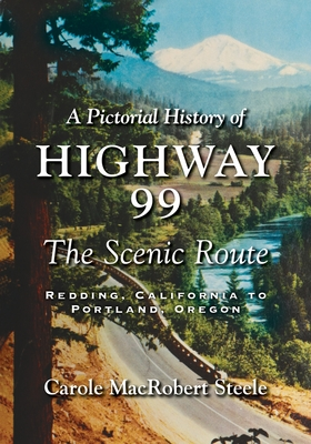 A Pictorial History of Highway 99: The Scenic Route-Redding, California to Portland, Oregon Cover Image