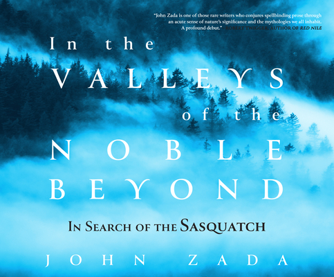 In the Valleys of the Noble Beyond: In Search of the Sasquatch Cover Image