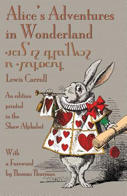 Alice's Adventures in Wonderland: An Edition Printed in the Shaw Alphabet Cover Image