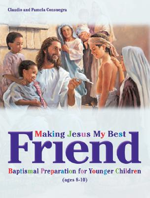 Making Jesus My Best Friend: Baptism Preparation for Younger Children (Ages 8-10) Cover Image