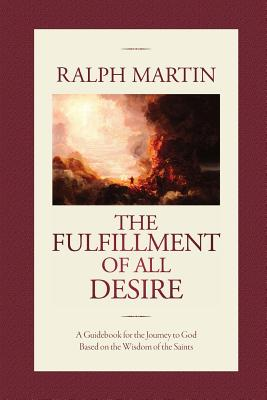 The Fulfillment of All Desire: A Guidebook for the Journey to God Based on the Wisdom of the Saints Cover Image