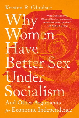 Why Women Have Better Sex Under Socialism: And Other Arguments for Economic Independence Cover Image