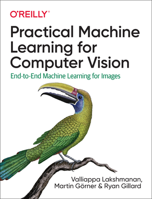 Practical Machine Learning for Computer Vision: End-To-End Machine Learning for Images Cover Image