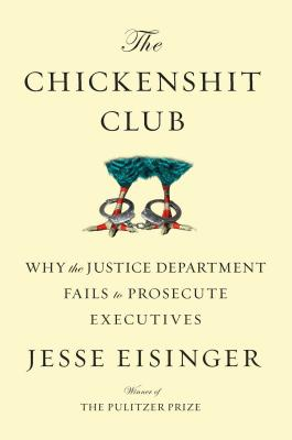 The Chickenshit Club: Why the Justice Department Fails to Prosecute Executives Cover Image