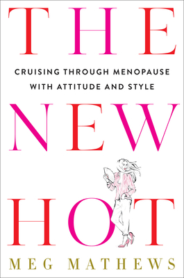 The New Hot: Cruising Through Menopause with Attitude and Style Cover Image