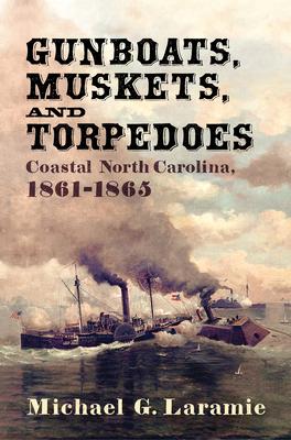 Gunboats, Muskets, and Torpedoes: Coastal North Carolina, 1861–1865 Cover Image
