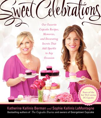 Sweet Celebrations: Our Favorite Cupcake Recipes, Memories, and Decorating Secrets That Add Sparkle to Any Occasion Cover Image
