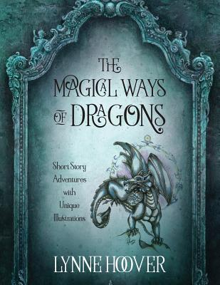 The Magical Ways of Dragons: Short Story Adventures with Unique Illustrations Cover Image