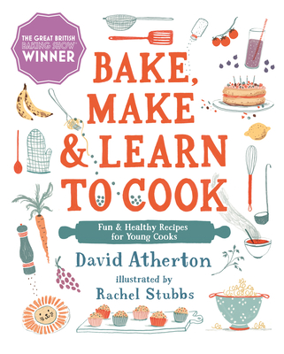 Bake, Make, and Learn to Cook : Fun and Healthy Recipes for Young Cooks Cover Image