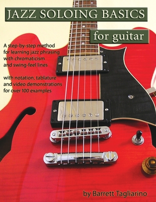 Jazz Soloing Basics for Guitar: A step-by-step method for learning jazz phrasing with chromaticism and swing-feel lines Cover Image