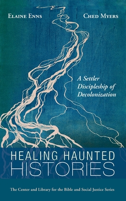 Healing Haunted Histories: A Settler Discipleship of Decolonization (Center and Library for the Bible and Social Justice) Cover Image