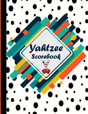 Yahtzee Scorebook: Game Yahtzee Yahtzee Game Record Score Keeper Book Yahtzee Yard Game / Yatzee Yard Dice Gameeasy to Use, Fun for Every Cover Image