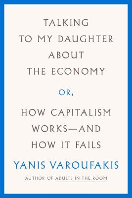 Talking to My Daughter About the Economy: or, How Capitalism Works--and How It Fails Cover Image