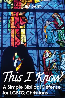 This I Know: A Simple Biblical Defense for Lgbtq Christians Cover Image