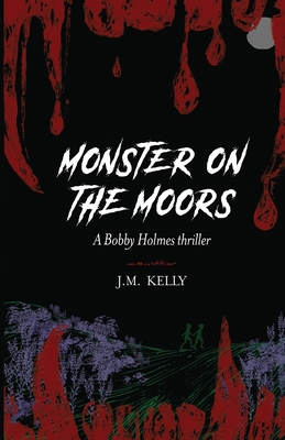Monster on the Moors: A Bobby Holmes Thriller Cover Image