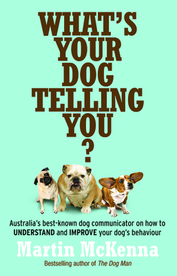 What's Your Dog Telling You? Australia's Best-Known Dog Communicator Explains Your Dog's Behaviour Cover Image