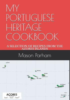 My Portuguese Heritage Cookbook: A Selection of Recipes from the Azores Islands Cover Image