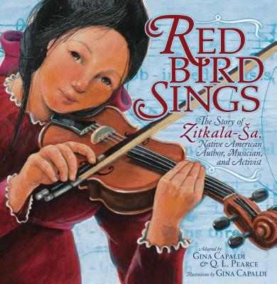 Red Bird Sings: The Story of Zitkala-Sa, Native American Author, Musician, and Activist Cover Image