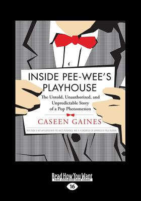 Inside Pee-Wee's Playhouse: The Untold, Unauthorized, and Unpredictable Story of a Pop Phenomenon (Large Print 16pt) Cover Image