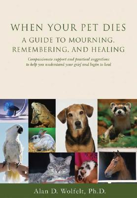 When Your Pet Dies: A Guide to Mourning, Remembering and Healing Cover Image
