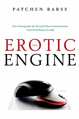 The Erotic Engine: How Pornography has Powered Mass Communication, from Gutenberg to Google Cover Image