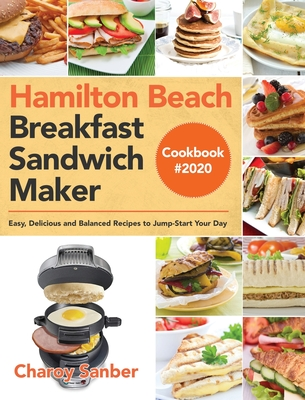 Hamilton Beach Breakfast Sandwich Maker Cookbook #2020: Easy, Delicious and Balanced Recipes to Jump-Start Your Day Cover Image