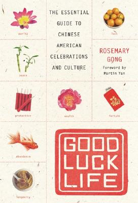 Good Luck Life: The Essential Guide to Chinese American Celebrations and Culture Cover Image