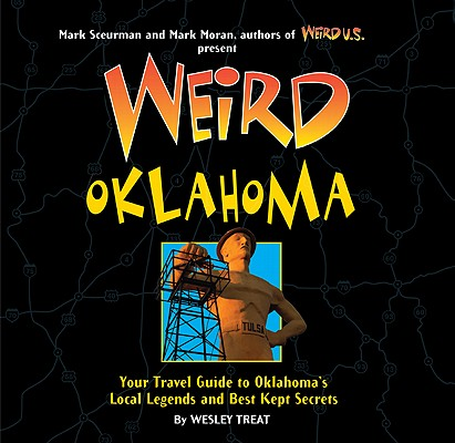 Weird Oklahoma, 18: Your Travel Guide to Oklahoma's Local Legends and Best Kept Secrets Cover Image