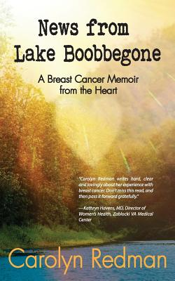 News from Lake Boobbegone: A Breast Cancer Memoir from the Heart Cover Image