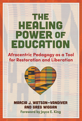 The Healing Power of Education: Afrocentric Pedagogy as a Tool for Restoration and Liberation Cover Image