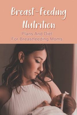 Breast-Feeding Nutrition: Plans And Diet For Breastfeeding Moms: Vegetarian Diet Plan For Breastfeeding Mothers Cover Image