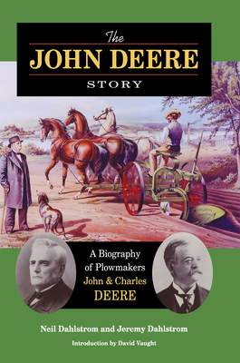 The John Deere Story: A Biography of Plowmakers John and Charles Deere Cover Image