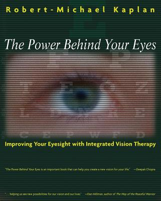The Power Behind Your Eyes: Improving Your Eyesight with Integrated Vision Therapy Cover Image