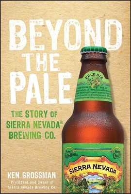 Beyond the Pale: The Story of Sierra Nevada Brewing Co. Cover Image